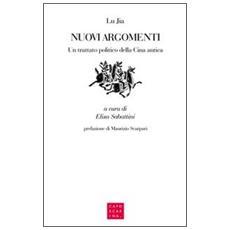 Nuovi argomenti. Un trattato politico della Cina antica. Ediz. italiana e cinese