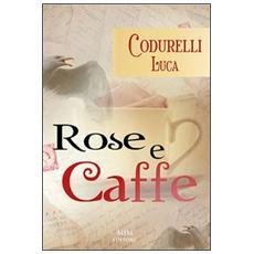 Rose e caffè