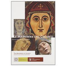 Le Madonne del Chianti. Percorsi d'arte, storia e devozione. Ediz. italiana e inglese
