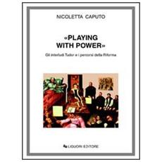 Playing with power. Gli interludi Tudor e i percorsi della riforma