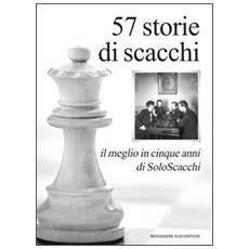 57 storie di scacchi. Il meglio in cinque anni di SoloScacchi