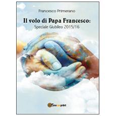 Il volo di papa Francesco. Speciale giubileo 2015/16
