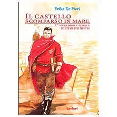 Il castello scomparso in mare. L'incredibile storia di Ippolito Nievo