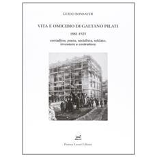Vita e omicidio di Gaetano Pilati 1881-1925. Contadino, poeta, socialista, soldato, inventore e costruttore