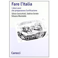 Fare l'Italia. I dieci anni che preparano l'unificazione