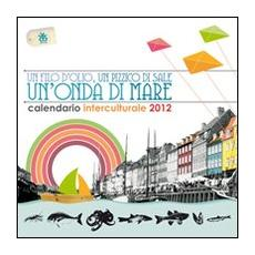 Calendario interculturale 2012. Un filo d'olio, un pizzico di sale, un'onda di mare