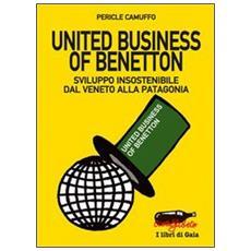 Camuffo Pericle - United Business Of Benetton. Sviluppo Insostenibile Dal Veneto Alla