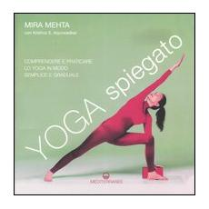Yoga spiegato. Comprendere e praticare lo yoga in modo semplice e graduale