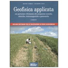 Geofisica applicata. Con particolare riferimento alle prospezioni sismiche, elettriche, elettromagnetiche e geotermiche. Con CD-ROM