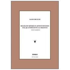 Biografie minime di artisti pistoiesi dal '400 al '600. Note d'archivio