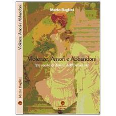 Violenze amori abbandoni. Tre storie di donne dell'Ottocento