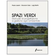 Spazi verdi. Manuale di progettazione e gestione agro-ambientale