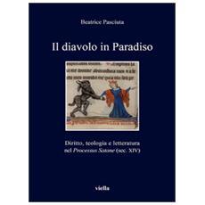 Il diavolo in paradiso. Diritto, teologia e letteratura nel «Processus Satane» (sec. XIV)