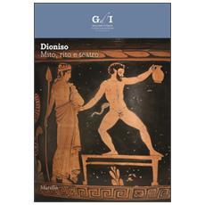 Dioniso. Mito, rito e teatro. Ediz. illustrata