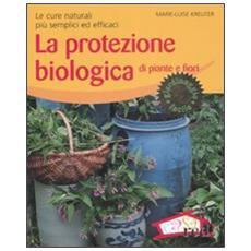 La protezione biologica di piante e fiori. Le cure naturali più semplici ed efficaci