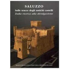 Saluzzo sulle tracce degli antichi castelli. DAlla ricerca alla divulgazione