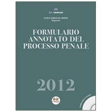 Formulario annotato del processo penale 2012. Con CD-ROM