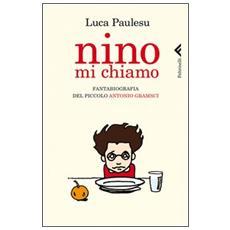 Nino mi chiamo. Fantabiografia del piccolo Antonio Gramsci