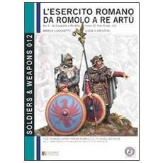 L'esercito romano da Romolo a re Artù. Ediz. italiana e inglese. Vol. 3: Da Caracalla a re Artù, inizio III, fine VI sec. d. C. .