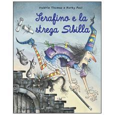 Serafino e la strega Sibilla. Ediz. illustrata