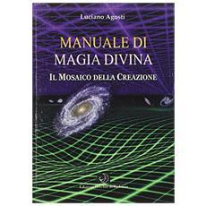 Manuale di magia divina. Il mosaico della creazione