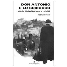 Don Antonio e lo scirocco. Storia di rivolte, treni e nobiltà