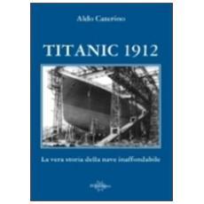 Titanic 1912. La vera storia della nave inaffondabile