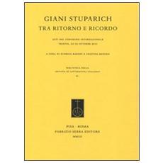 Giani Stuparich tra ritorno e ricordo. Atti del Convegno internazionale (Trieste, 20-21 ottobre 2011)