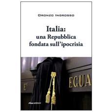 Italia. Una repubblica fondata sull'ipocrisia