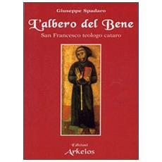 Albero del bene. San Francesco teologo cataro (L')