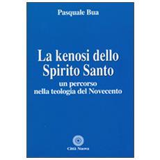 Kenosi dello spirito santo. Un percorso nella teologia del Novecento (La)