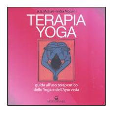 Terapia Yoga. Guida all'uso terapeutico dello Yoga e dell'Ayurveda