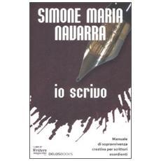 Io scrivo. Manuale di sopravvivenza creativa per scrittori esordienti