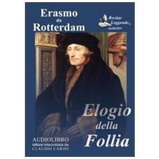 Elogio della follia. Audiolibro. CD Audio formato MP3. Ediz. integrale