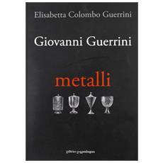 Giovanni Guerrini. Metalli