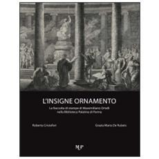 L'insigne ornamento. La raccolta di stampe di Massimiliano Ortalli nella Biblioteca Palatina di Parma