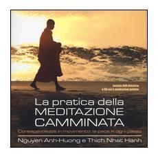 Pratica della meditazione camminata. Consapevolezza in movimento: la pace in ogni passo. Con CD Audio e DVD (La)