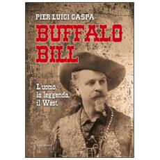 Buffalo Bill. L'uomo, la leggenda, il West