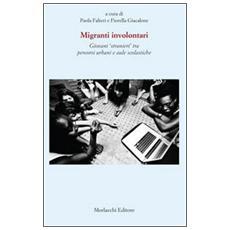 Migranti involontari. Giovani «stranieri» tra percorsi urbani e aule scolastiche