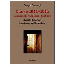 Cuneo 1944-1945. Assassini, violenze, torture