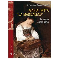 Maria detta «La Maddalena». La donna senza nome