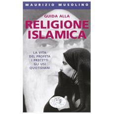 Guida alla religione islamica. I principi fondamentali e le pratiche