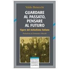 Guardare al passato, pensare al futuro. Figure del metodismo italiano
