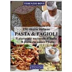 Pasta & fagioli. Il piatto più nazionale d'Italia. Il piatto che unisce l'Italia