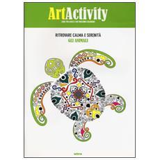 Art activity. Ritrovare calma e serenità. Gli animali. Ediz. illustrata