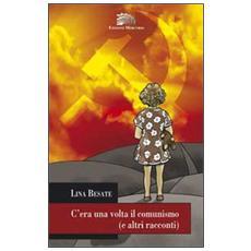 C'era una volta il comunismo (e altri racconti)