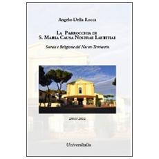 La parrocchia di S. Maria Causa Nostrae Laetitiae. Storia e religione del nostro territorio