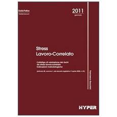 Stress lavoro-correlato. L'obbligo di valutazione dei rischi da stress lavoro-correlato indicazioni metodologfiche