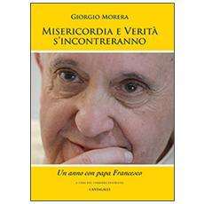 Misericordia e verità si incontreranno. Un anno con papa Francesco