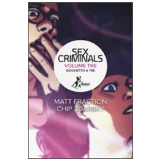 Giochetto a tre. Sex criminals. Vol. 3